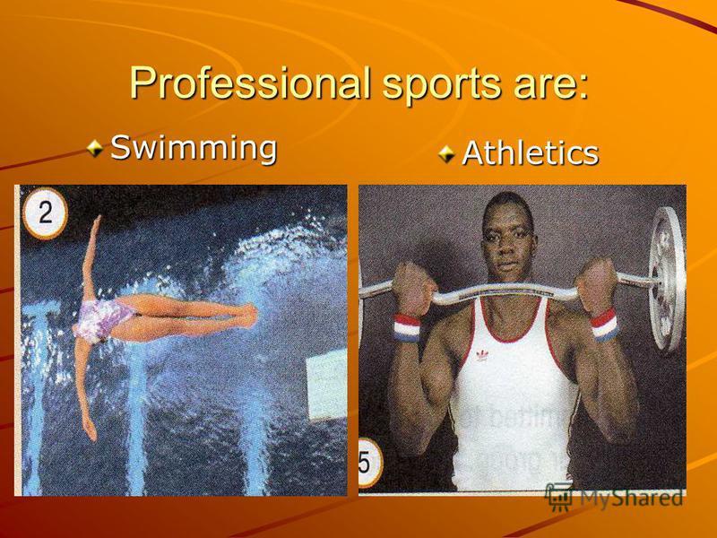 Professional sports are: Swimming Athletics