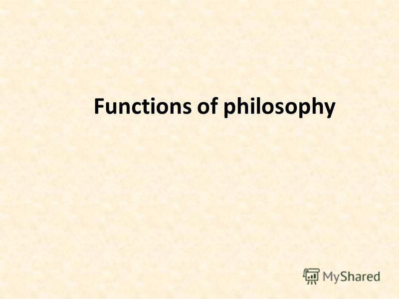 Functions of philosophy