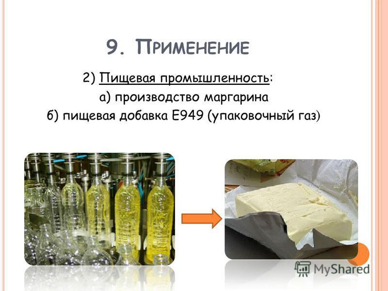 9. П РИМЕНЕНИЕ 2) Пищевая промышленность: а) производство маргарина б) пищевая добавка Е949 (упаковочный газ )