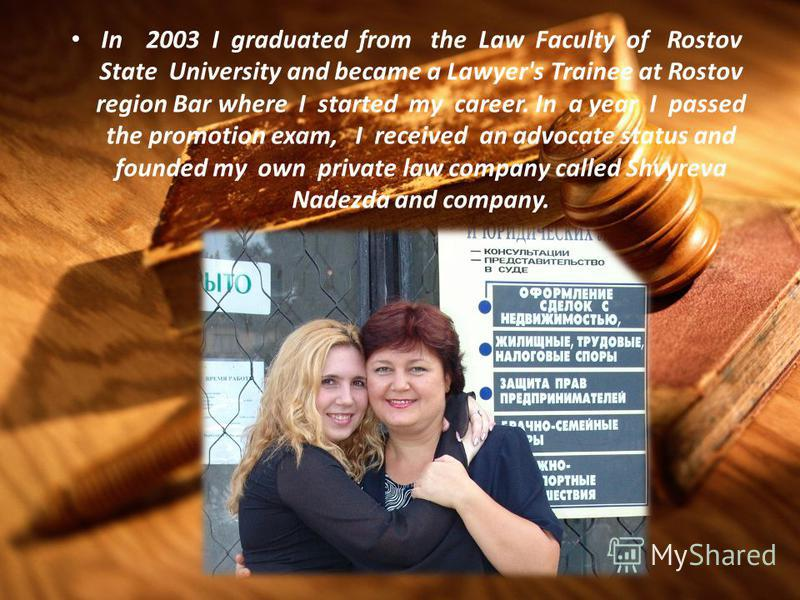 at university When I was a third-year student of The Law Faculty of Rostov-on-Don State University (RSU), my family got involved in a trial as a result of which my family could have ended up homeless. I had to fight the state represented by administr
