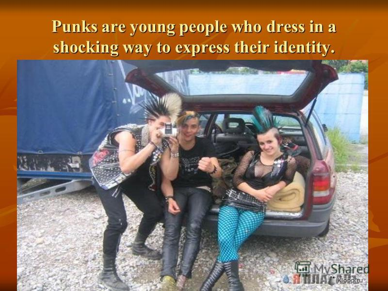 Punks are young people who dress in a shocking way to express their identity.