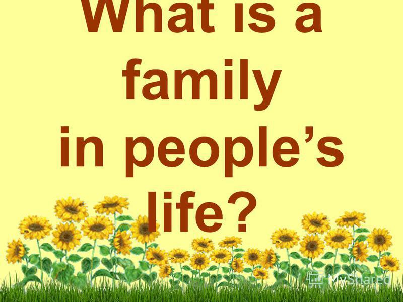 What is a family in peoples life?