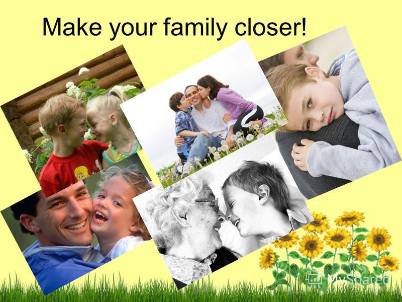 Make your family closer!