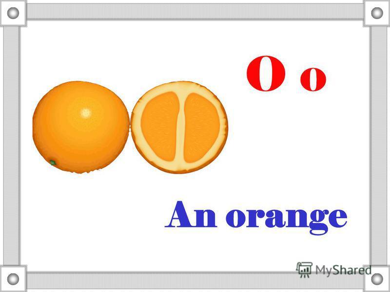 An orange O o
