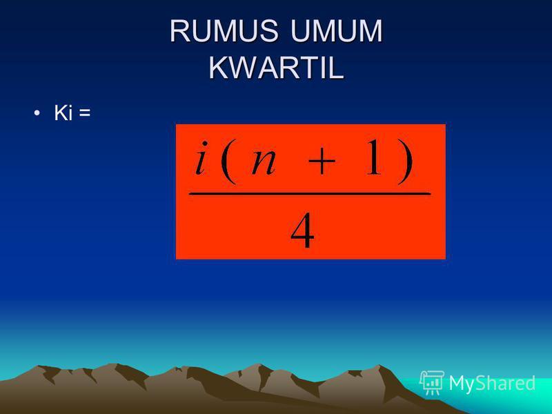 RUMUS UMUM KWARTIL Ki =