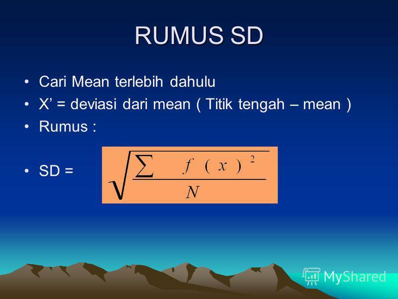 RUMUS SD Cari Mean terlebih dahulu X = deviasi dari mean ( Titik tengah – mean ) Rumus : SD =