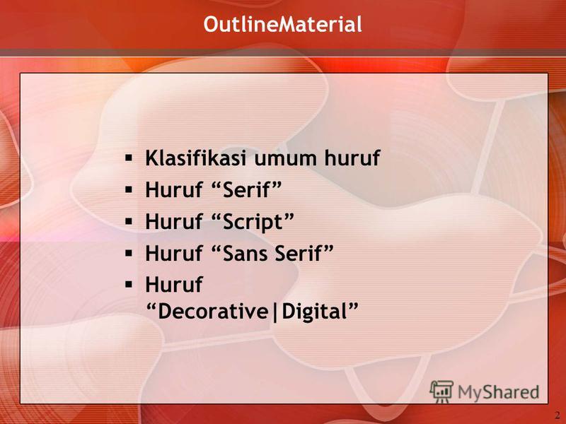 OutlineMaterial Klasifikasi umum huruf Huruf Serif Huruf Script Huruf Sans Serif Huruf Decorative|Digital 2