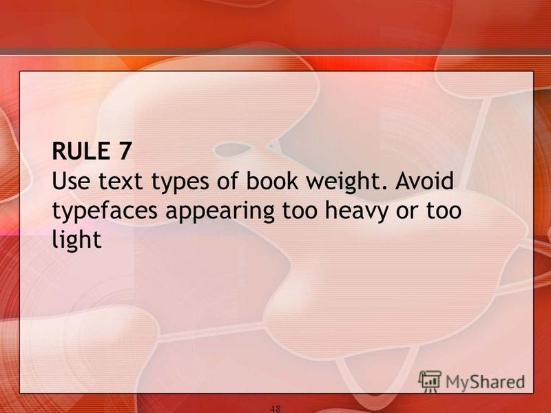 48 RULE 7 Use text types of book weight. Avoid typefaces appearing too heavy or too light