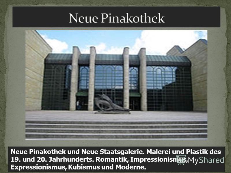 Neue Pinakothek und Neue Staatsgalerie. Malerei und Plastik des 19. und 20. Jahrhunderts. Romantik, Impressionismus, Expressionismus, Kubismus und Moderne.