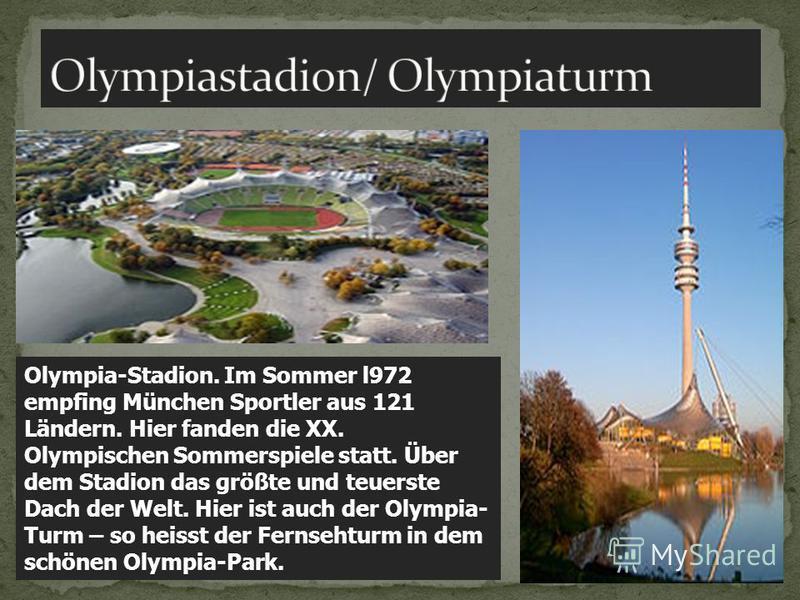 Olympia-Stadion. Im Sommer l972 empfing München Sportler aus 121 Ländern. Hier fanden die XX. Olympischen Sommerspiele statt. Über dem Stadion das größte und teuerste Dach der Welt. Hier ist auch der Olympia- Turm – so heisst der Fernsehturm in dem s