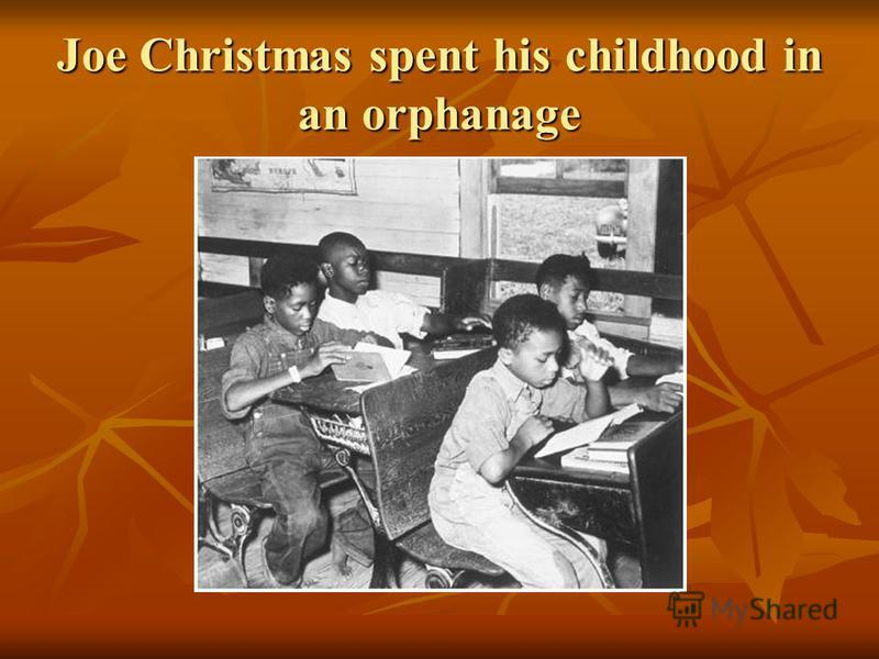 Joe Christmas spent his childhood in an orphanage