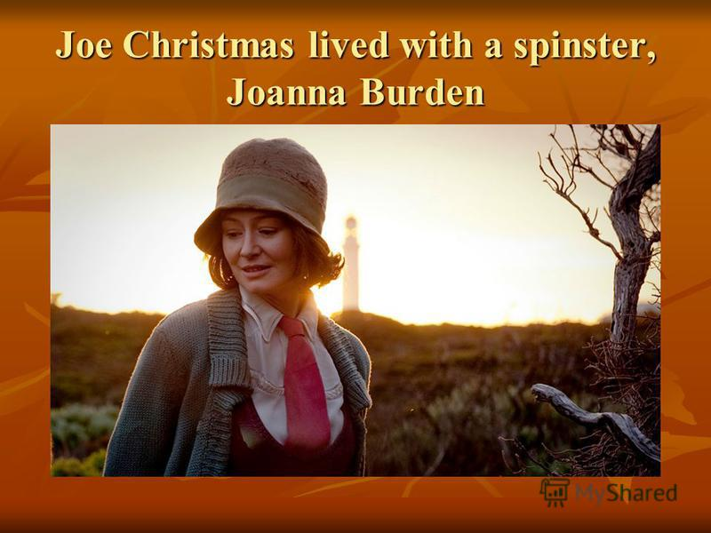 Joe Christmas lived with a spinster, Joanna Burden