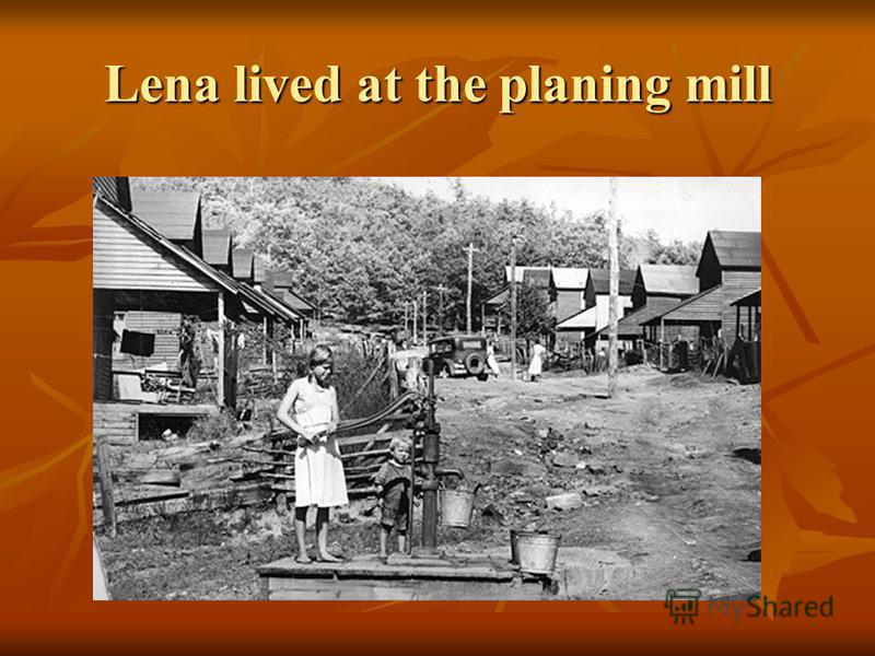 Lena lived at the planing mill