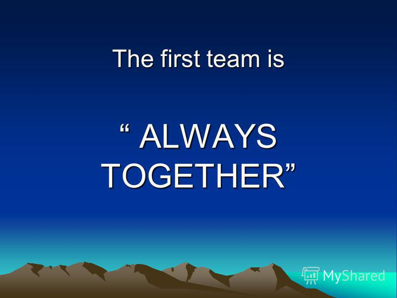 The first team is ALWAYS TOGETHER