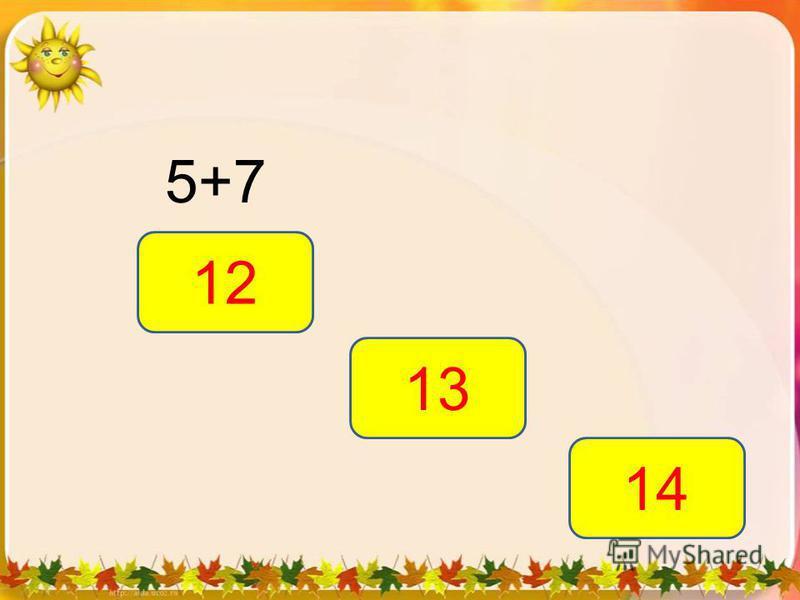 5+7 12 13 14