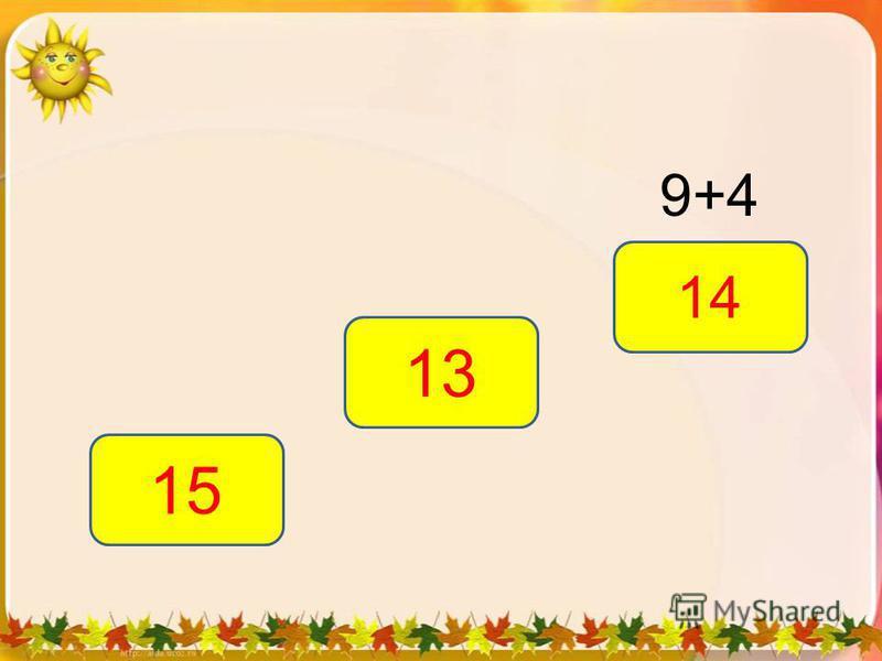 9+4 13 15 14