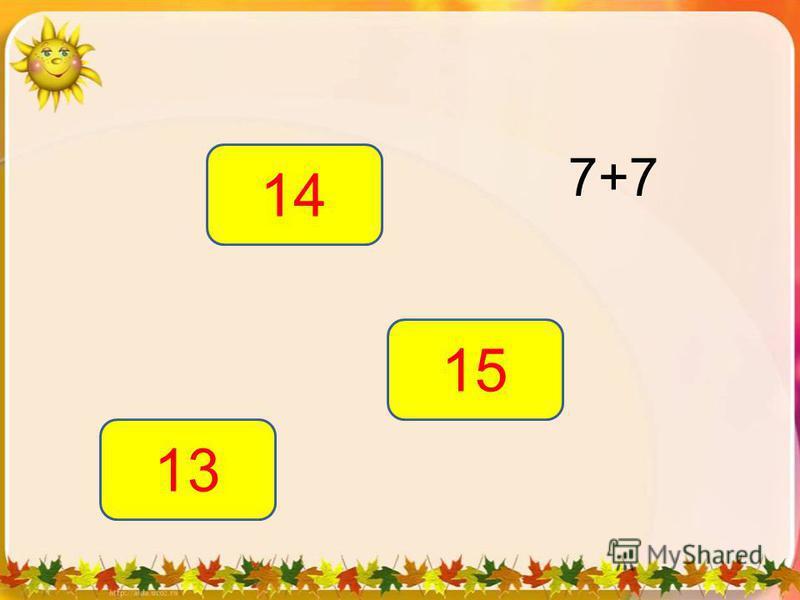 7+7 14 13 15