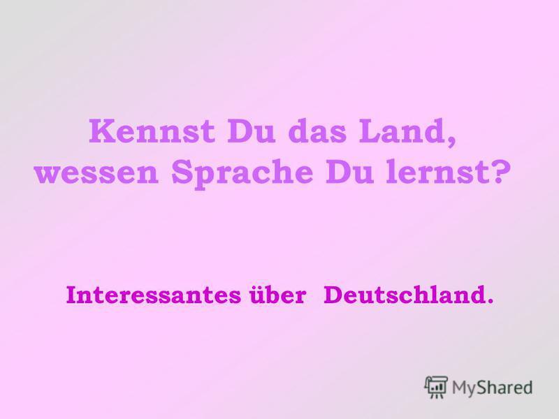 Kennst Du das Land, wessen Sprache Du lernst? Interessantes über Deutschland.