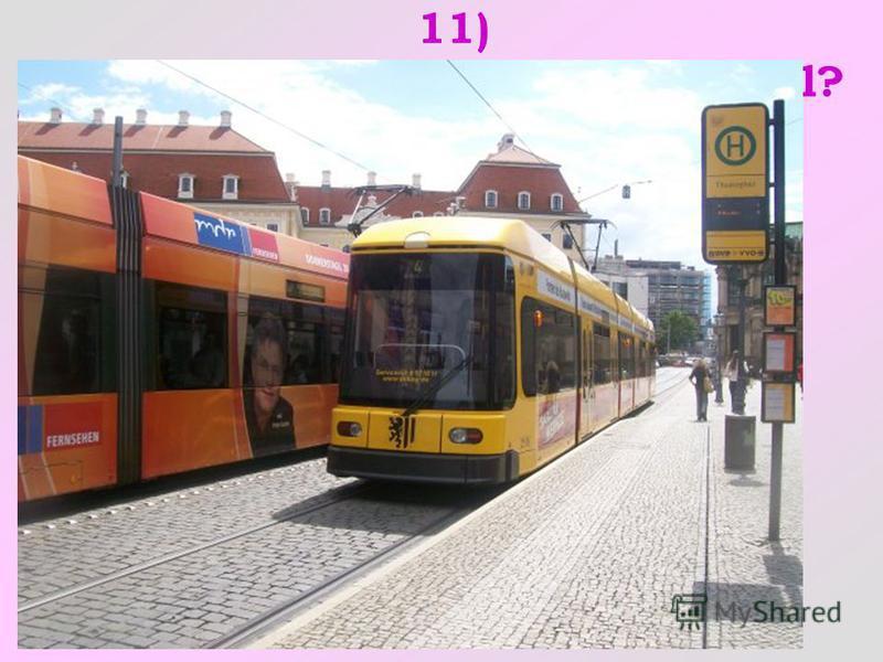 11) Wie heisst dieses Verkehrsmittel?