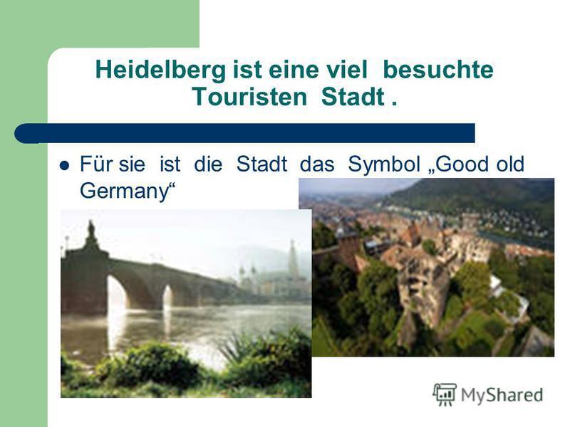 Heidelberg ist eine viel besuchte Touristen Stadt. Für sie ist die Stadt das Symbol Good old Germany