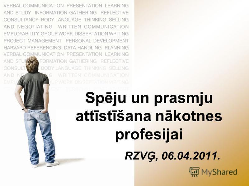 Spēju un prasmju attīstīšana nākotnes profesijai RZVĢ, 06.04.2011.