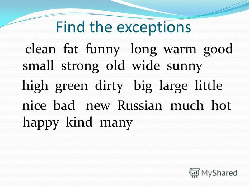Find the exceptions clean fat funny long warm good small strong old wide sunny high green dirty big large little nice bad new Russian much hot happy kind many