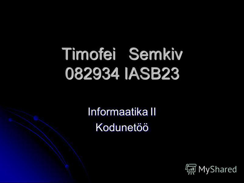 Timofei Semkiv 082934 IASB23 Informaatika II Kodunetöö