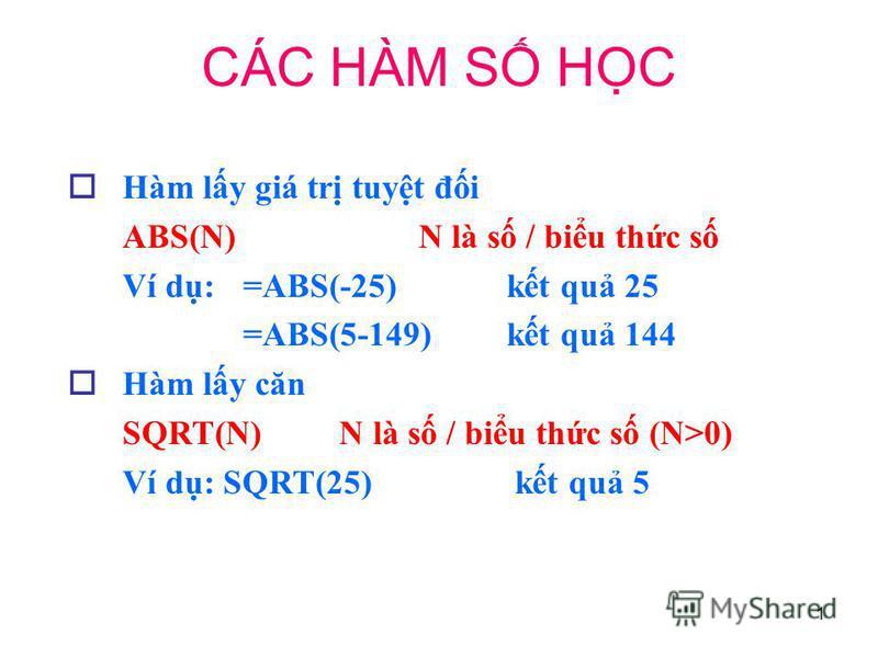 1 Hàm ly giá tr tuyt đi ABS(N)N là s / biu thc s Ví d: =ABS(-25)kt qu 25 =ABS(5-149)kt qu 144 Hàm ly căn SQRT(N) N là s / biu thc s (N>0) Ví d: SQRT(25) kt qu 5 CÁC HÀM S HC