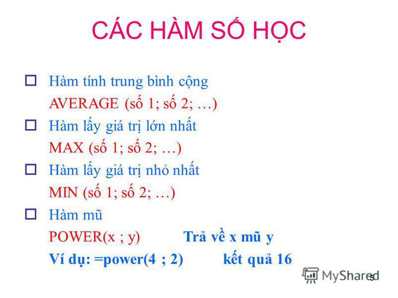5 Hàm tính trung bình cng AVERAGE (s 1; s 2; …) Hàm ly giá tr ln nht MAX (s 1; s 2; …) Hàm ly giá tr nh nht MIN (s 1; s 2; …) Hàm mũ POWER(x ; y)Tr v x mũ y Ví d: =power(4 ; 2)kt qu 16 CÁC HÀM S HC