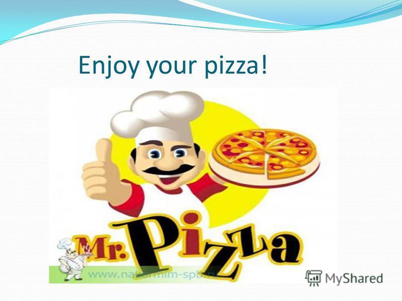 Enjoy your pizza!