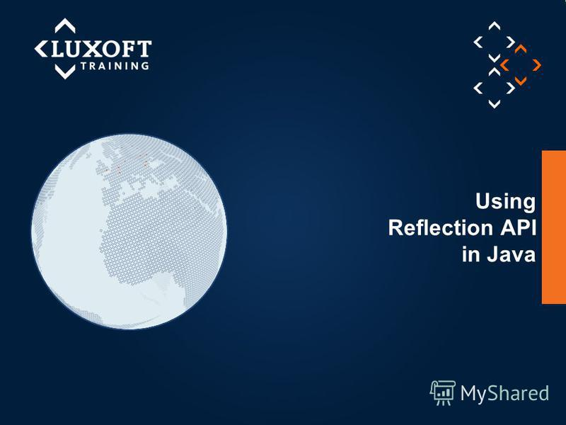 © Luxoft Training 2013 Using Reflection API in Java
