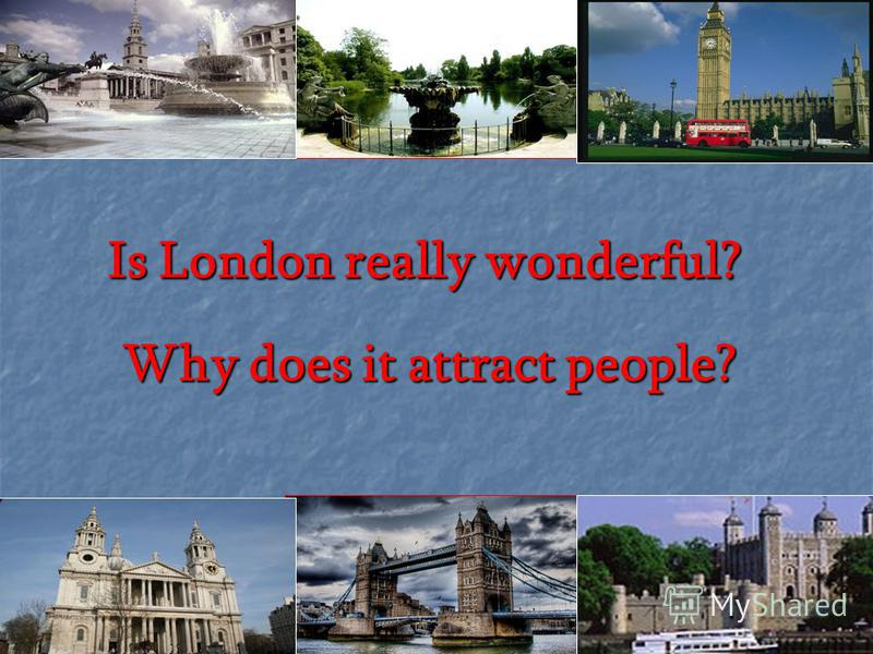 Is London really wonderful? Why does it attract people?