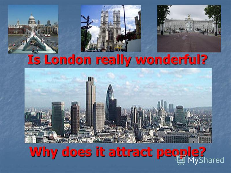 Is London really wonderful? Is London really wonderful? Why does it attract people? Why does it attract people?