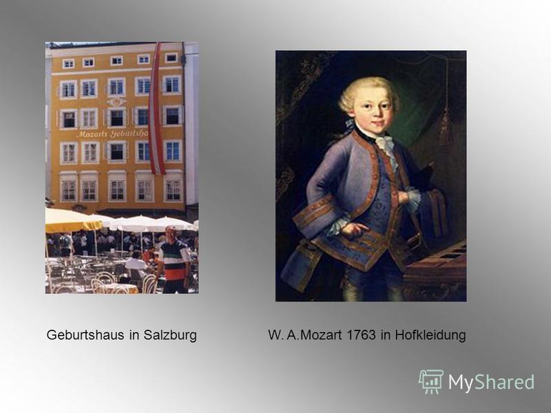 Geburtshaus in SalzburgW. A.Mozart 1763 in Hofkleidung