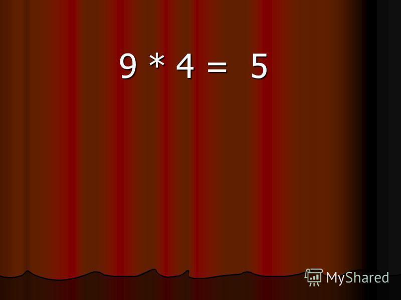 9 * 4 = 5