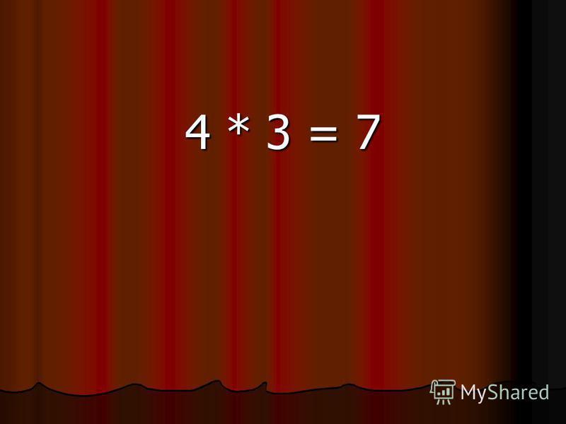 4 * 3 = 7