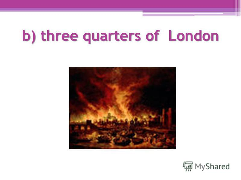 b) three quarters of London
