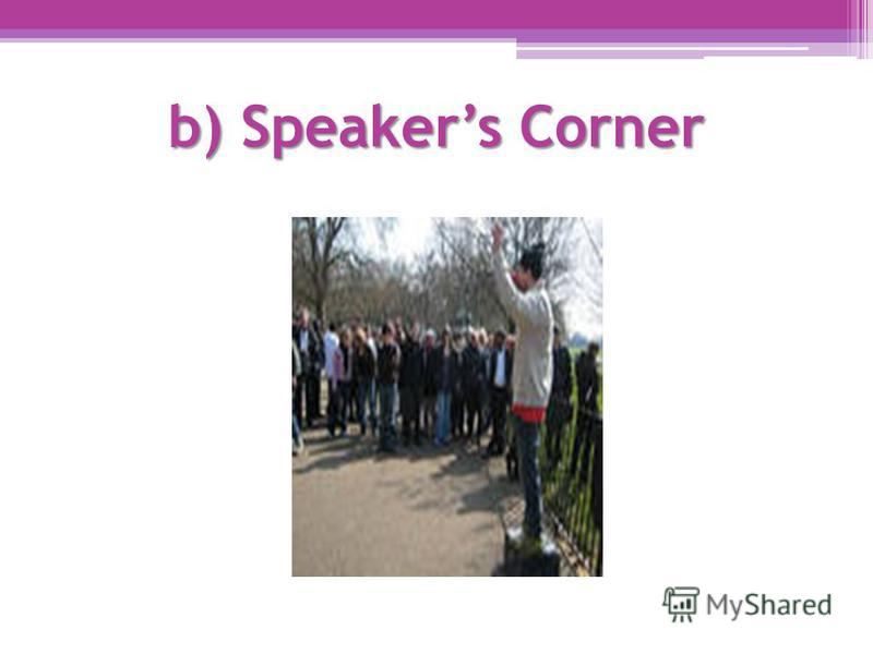 b) Speakers Corner