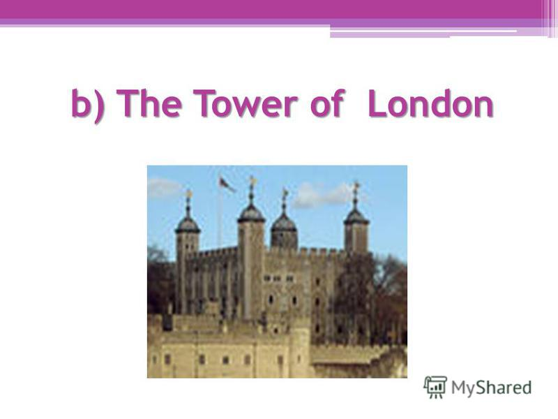 b) The Tower of London