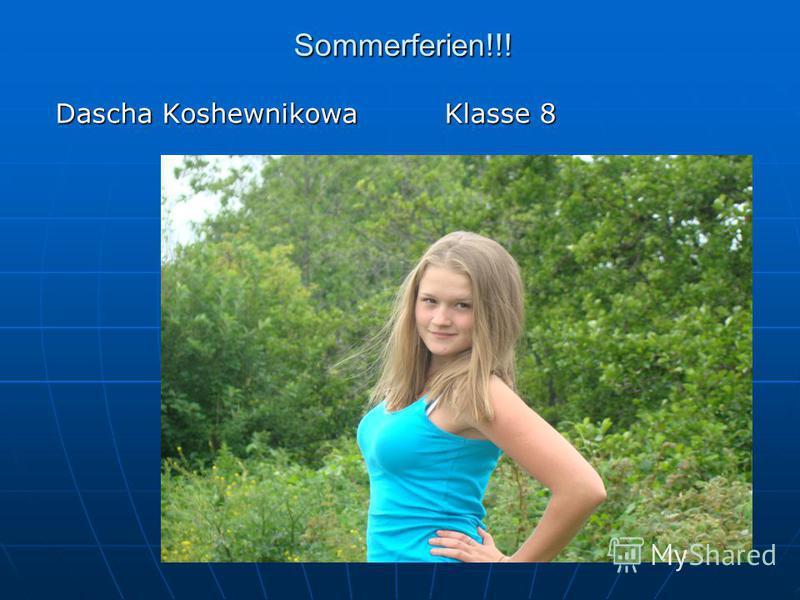 Sommerferien!!! Dascha Koshewnikowa Klasse 8