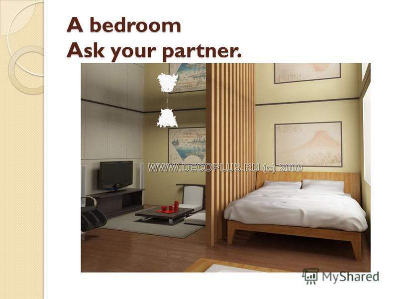 A bedroom Ask your partner.