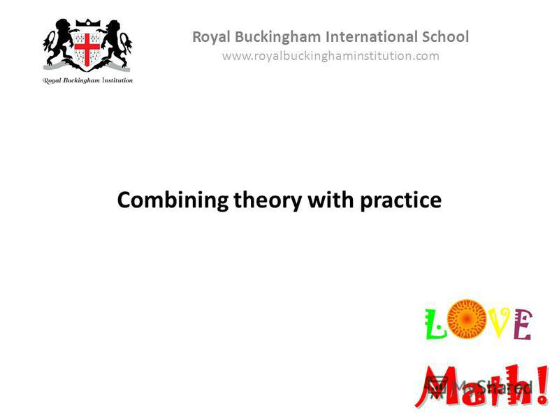 Combining theory with practice Royal Buckingham International School www.royalbuckinghaminstitution.com