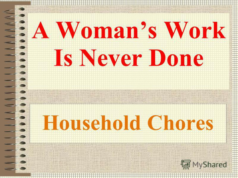 Household Chores A Womans Work Is Never Done