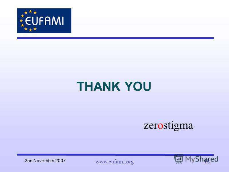 2nd November 2007 www.eufami.org18 THANK YOU zerostigma