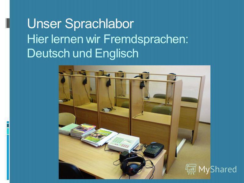 Unser Sprachlabor Hier lernen wir Fremdsprachen: Deutsch und Englisch
