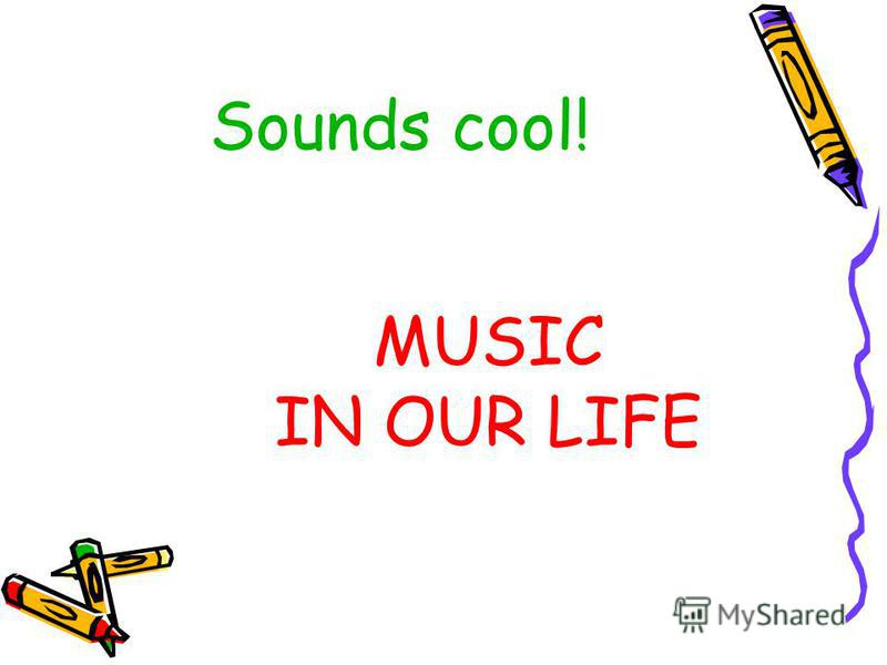 Sounds cool! MUSIC IN OUR LIFE