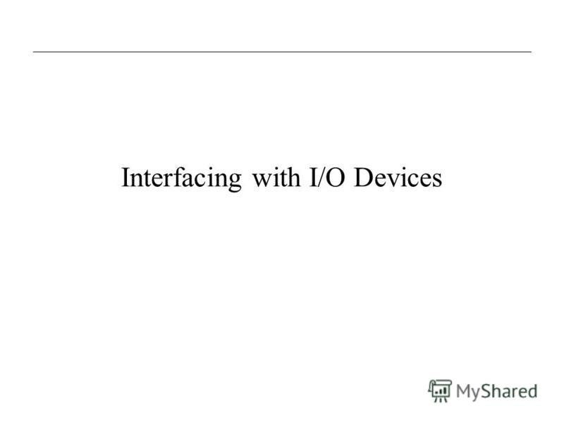 Interfacing with I/O Devices