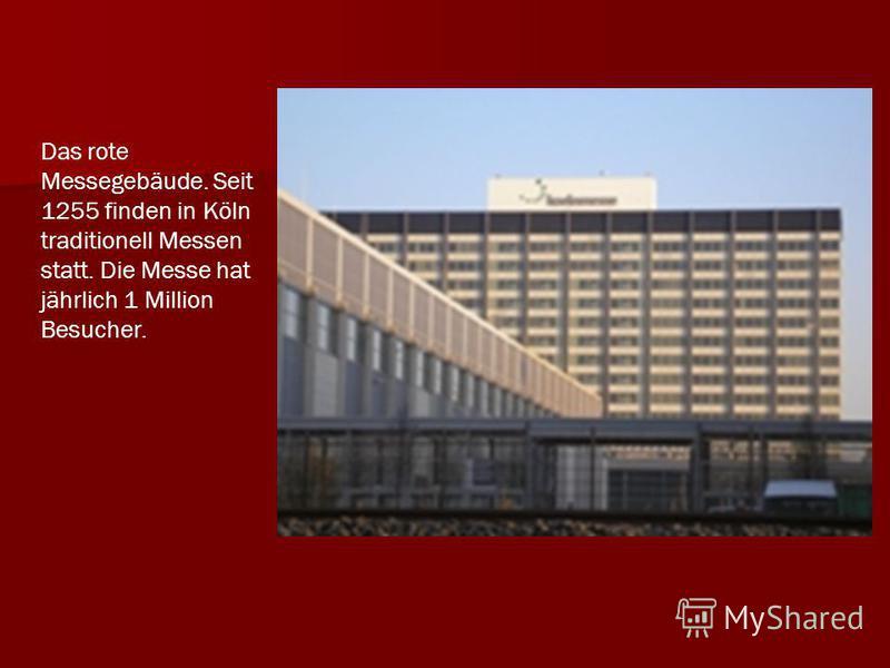Das rote Messegebäude. Seit 1255 finden in Köln traditionell Messen statt. Die Messe hat jährlich 1 Million Besucher.