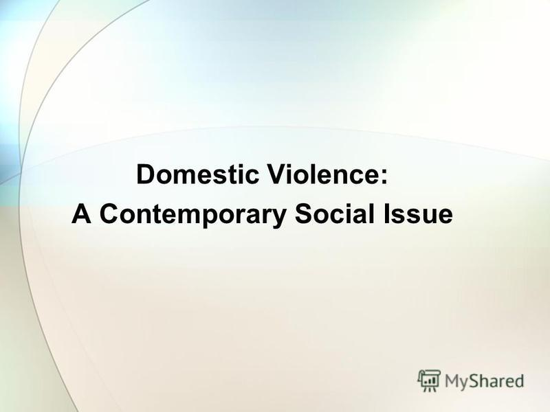 Domestic Violence: A Contemporary Social Issue