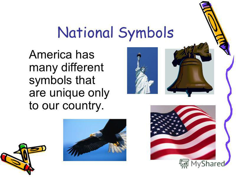 National Symbols America has many different symbols that are unique only to our country.